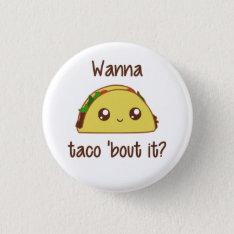 Wanna Taco 'bout It? Button at Zazzle