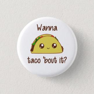 Wanna Taco 'Bout It? Button