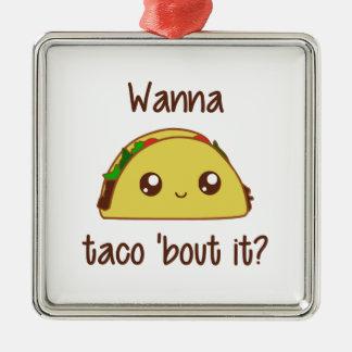 Wanna Taco 'Bout It? Metal Ornament