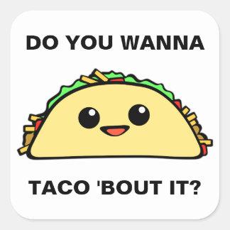 Wanna Taco Bout It Square Sticker