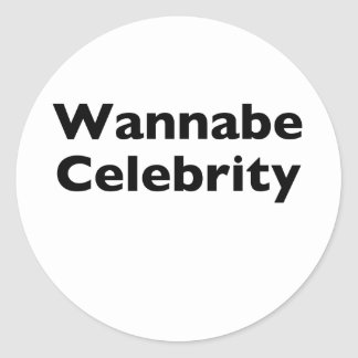 Wannabe Celebrity Classic Round Sticker