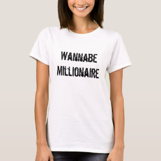 Wannabe Millionaire Womens t-shirt