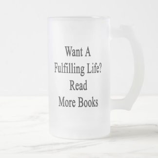 Want A Fulfilling Life Read More Books 16 Oz Frosted Glass Beer Mug