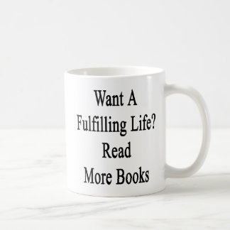 Want A Fulfilling Life Read More Books Classic White Coffee Mug
