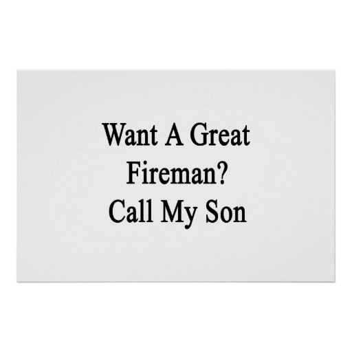Want A Great Fireman Call My Son. Posters