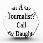 Want A Great Journalist Call My Daughter Awards