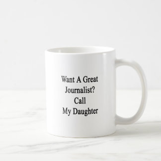 Want A Great Journalist Call My Daughter Classic White Coffee Mug