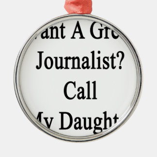 Want A Great Journalist Call My Daughter Round Metal Christmas Ornament