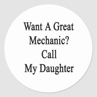 Want A Great Mechanic Call My Daughter Classic Round Sticker