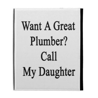 Want A Great Plumber Call My Daughter iPad Folio Cover