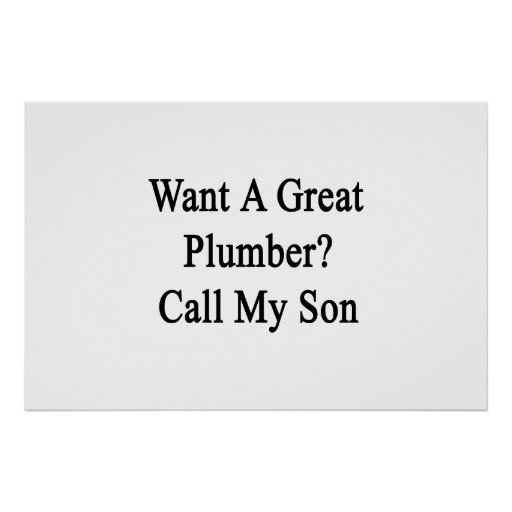 Want A Great Plumber Call My Son Poster