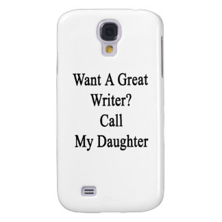 Want A Great Writer Call My Daughter Galaxy S4 Case