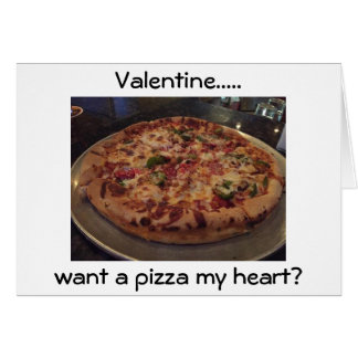 WANT A PIZZA (PIECE OF) MY HEART VANENTINE? CARD