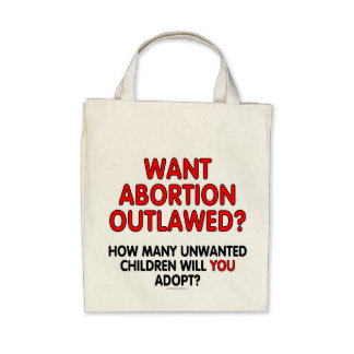 Want abortion outlawed? How many unwanted... Canvas Bags
