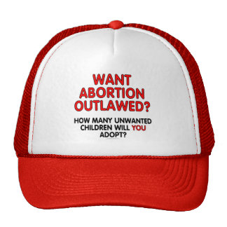Want abortion outlawed? How many unwanted... Trucker Hat