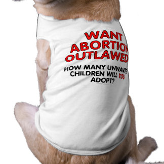 Want abortion outlawed? How many unwanted... Tee