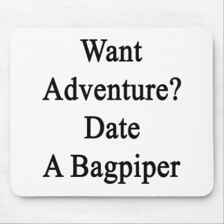 Want Adventure Date A Bagpiper Mouse Pads