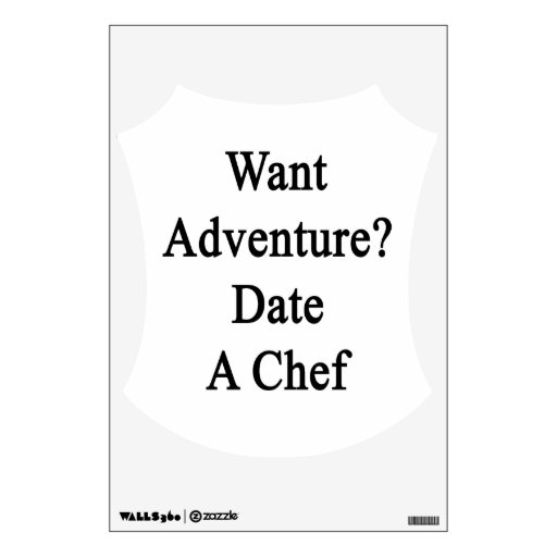 Want Adventure Date A Chef Wall Sticker