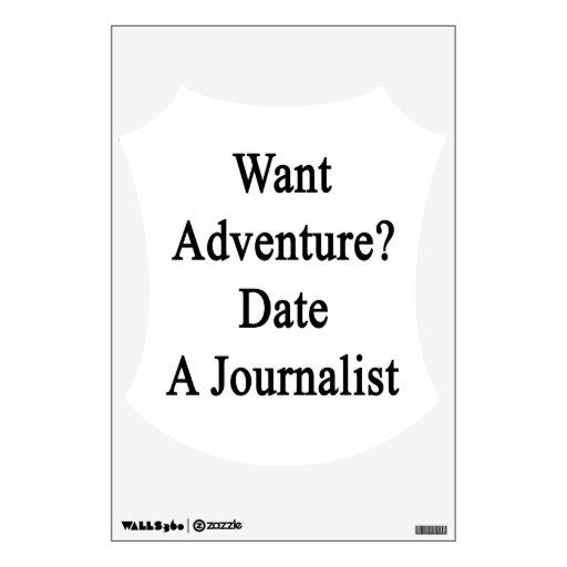 Want Adventure Date A Journalist Wall Graphic