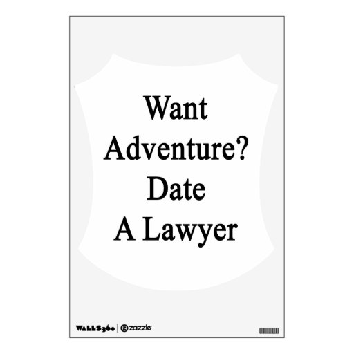 Want Adventure Date A Lawyer Room Decals
