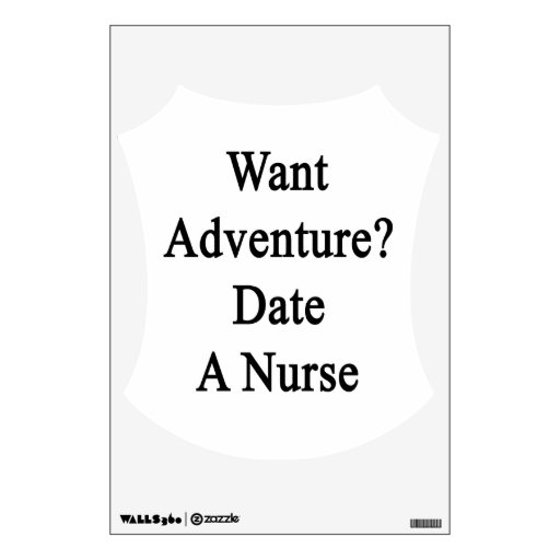 Want Adventure Date A Nurse Wall Graphic