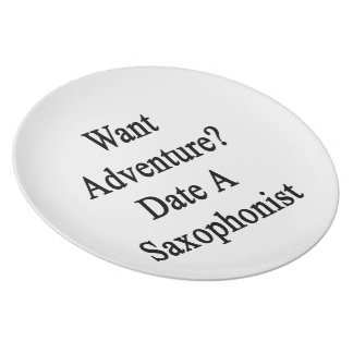 Want Adventure Date A Saxophonist Plates