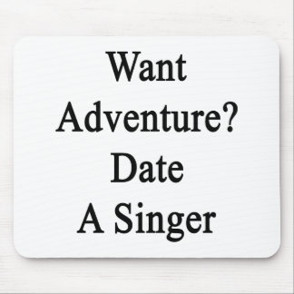 Want Adventure Date A Singer Mouse Pads