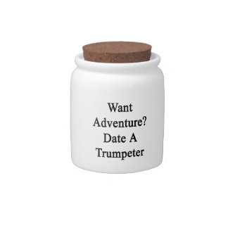 Want Adventure Date A Trumpeter Candy Jar