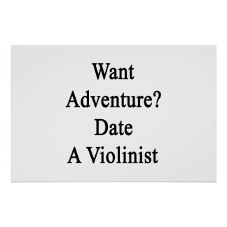 Want Adventure Date A Violinist Poster