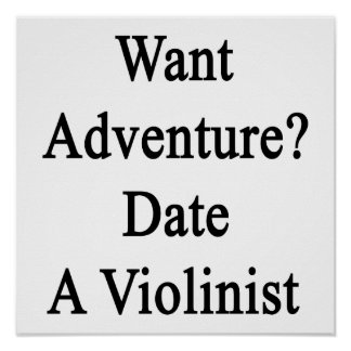 Want Adventure Date A Violinist Posters
