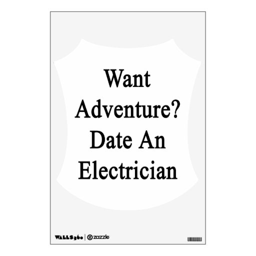 Want Adventure Date An Electrician Wall Decal