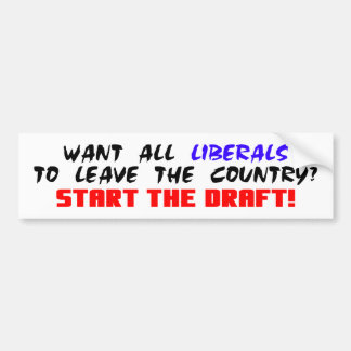 Want All Liberals To Leave The Country? Bumper Sticker