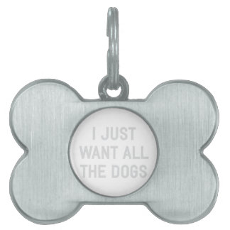 Want All The Dogs Pet ID Tag