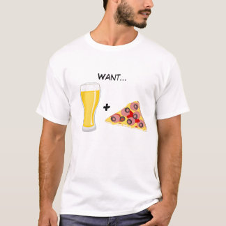 Want Beer and Pizza T-Shirt
