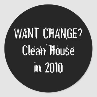 WANT CHANGE Clean House in 2010 Sticker