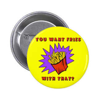 Want Fries With That? Pinback Button