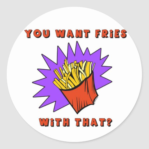 Want Fries With That? Round Stickers