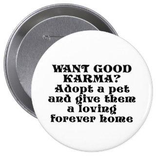 Want good karma? Adopt a pet... Pinback Button
