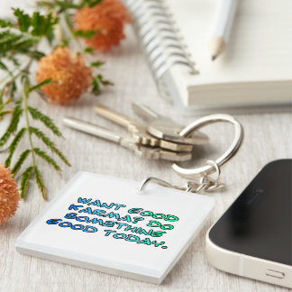 Want good karma? Do something good today Keychain