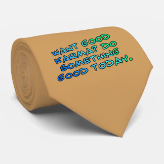 Want good karma? Do something good today Neck Tie