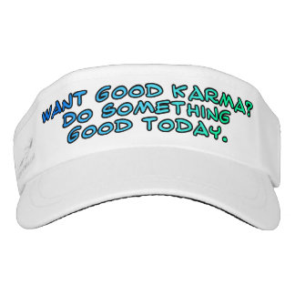 Want good karma? Do something good today Visor