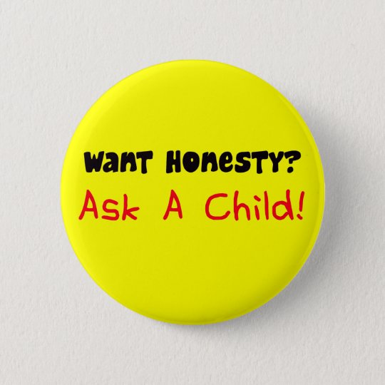 Want Honesty Ask A Child Button