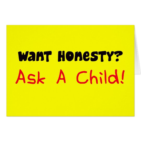 Want Honesty Ask A Child Card