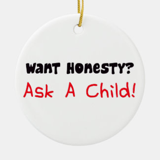 Want Honesty Ask A Child Ornament