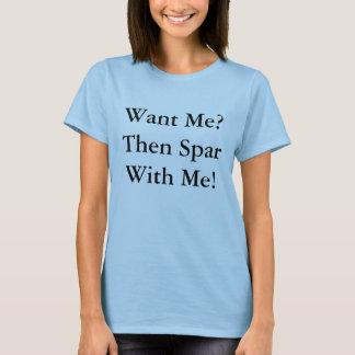 Want Me? Then Spar With Me! T-Shirt