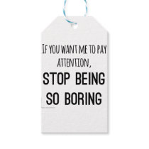 Want me to pay attention, stop being so boring gift tags