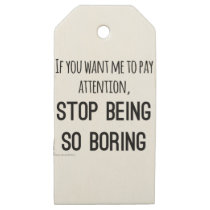 Want me to pay attention, stop being so boring wooden gift tags