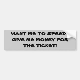 Want Me To Speed? Bumper Stickers
