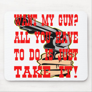 Want My Gun All You Have To Do Is Just Take It Mouse Pad