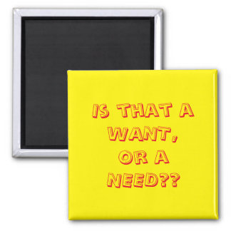 Want or Need? Magnet